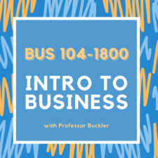 BUS 104-1800 | Intro to Business | Professor Buckler | Fall 2021